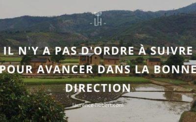 Il n'y a pas d'ordre à suivre pour avancer dans la bonne direction